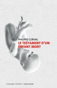Le Testament d'un enfant mort — Philippe Curval Éditions Le passager clandestin