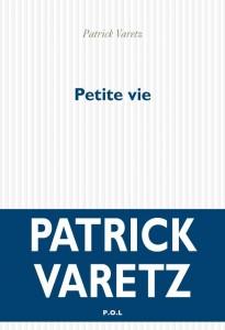 Patrick Varetz — Petite vie — P.O.L — Mai 2015