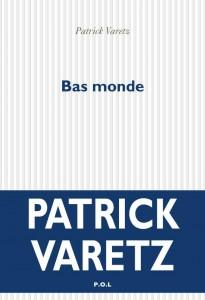 Patrick Varetz — Bas monde — P.O.L — Avril 2012