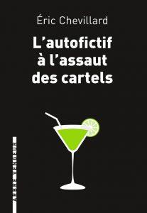 L'Autofictif à l'assaut des cartels, Éric Chevillard, Éditions de l'Arbre vengeur, janvier 2017